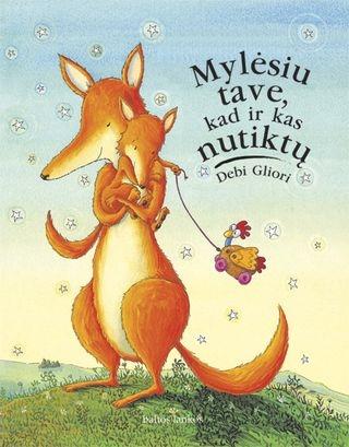 Debi Gliori knyga mylėsiu tave kad ir kas nutiktų - ka padovanoti Valentino dienos proga vaikui